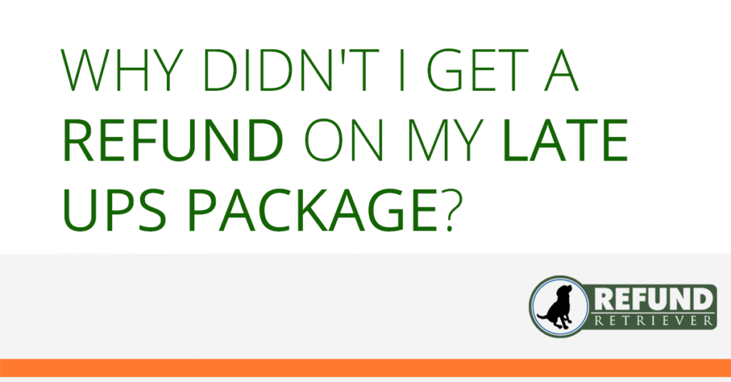 Why didn't I get a refund on my late UPS package?